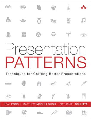 Presentation Patterns By Ford, Neal/ Mccullough, Matthew/ Schutta, Nathaniel